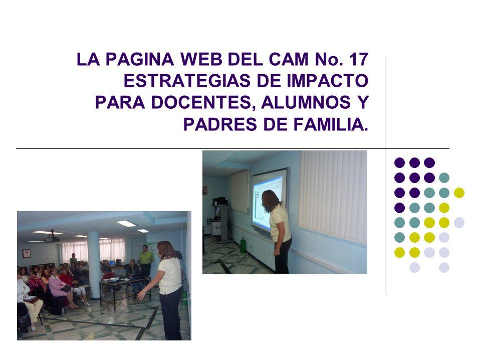 LA PAGINA WEB DEL CAM No. 17 ESTRATEGIAS DE IMPACTO PARA DOCENTES, ALUMNOS Y PADRES DE FAMILIA.