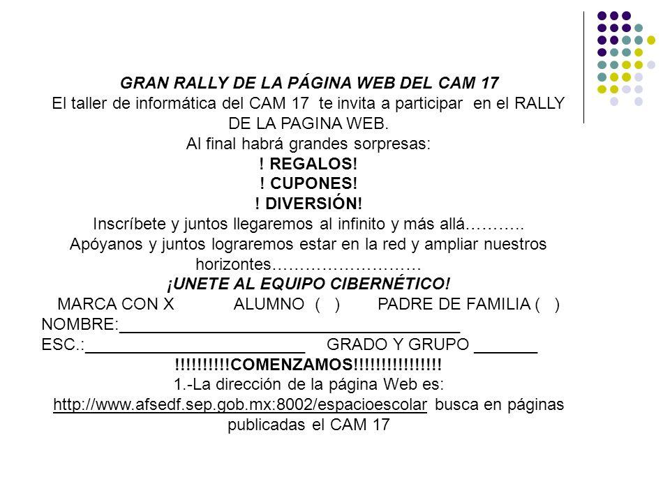 GRAN RALLY DE LA PÁGINA WEB DEL CAM 17 El taller de informática del CAM 17 te invita a participar en el RALLY DE LA PAGINA WEB. Al final habrá grandes