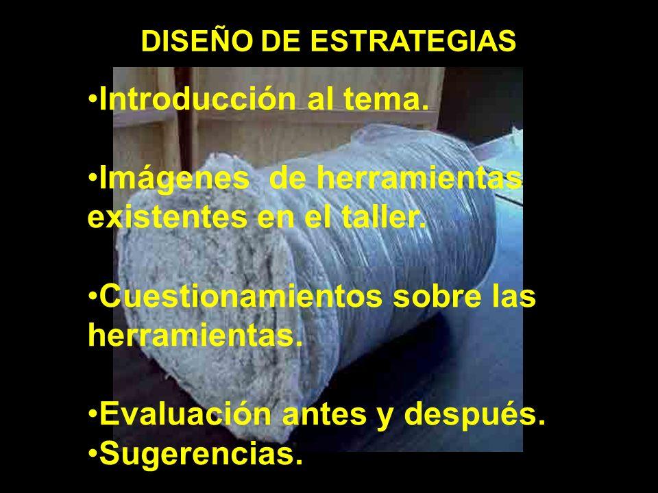 DISEÑO DE ESTRATEGIAS Introducción al tema. Imágenes de herramientas existentes en el taller.