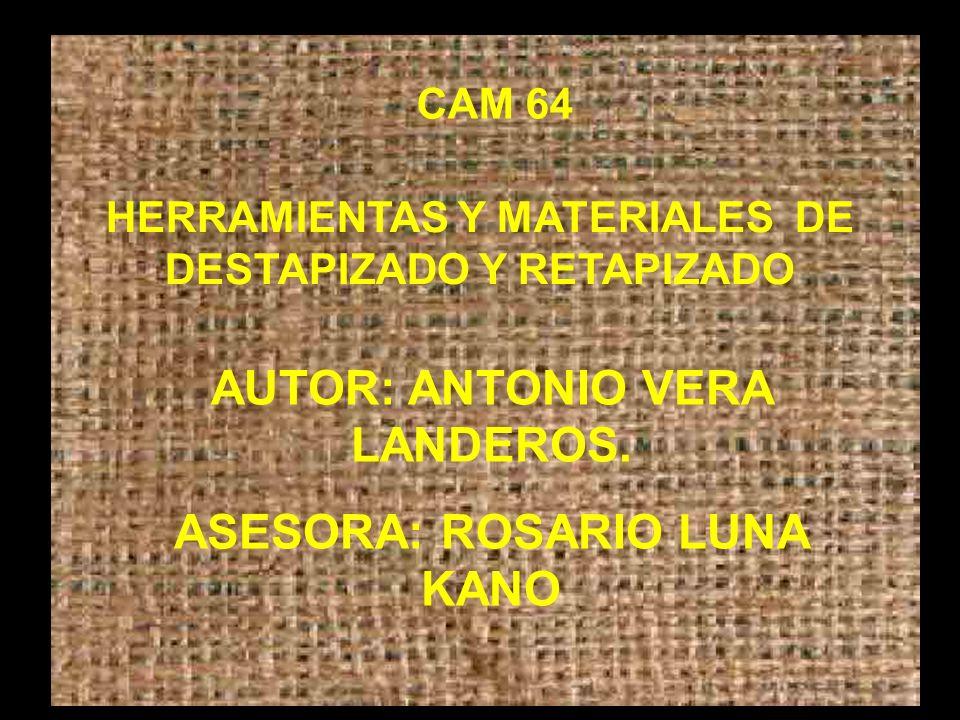 CAM 64 HERRAMIENTAS Y MATERIALES DE DESTAPIZADO Y RETAPIZADO AUTOR: ANTONIO VERA LANDEROS. ASESORA: ROSARIO LUNA KANO