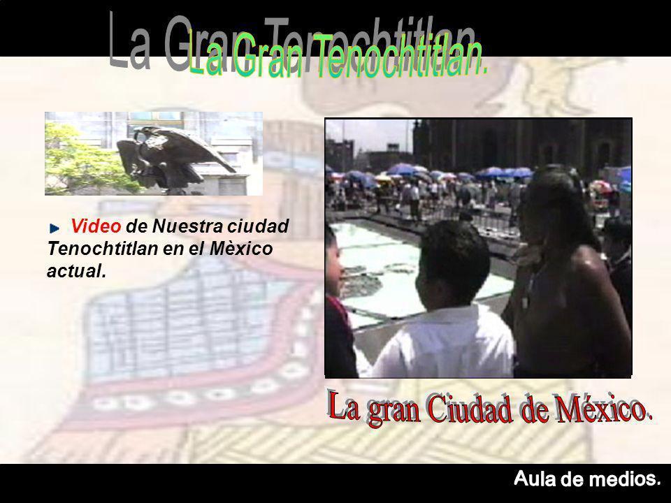 Video de Nuestra ciudad Tenochtitlan en el Mèxico actual.