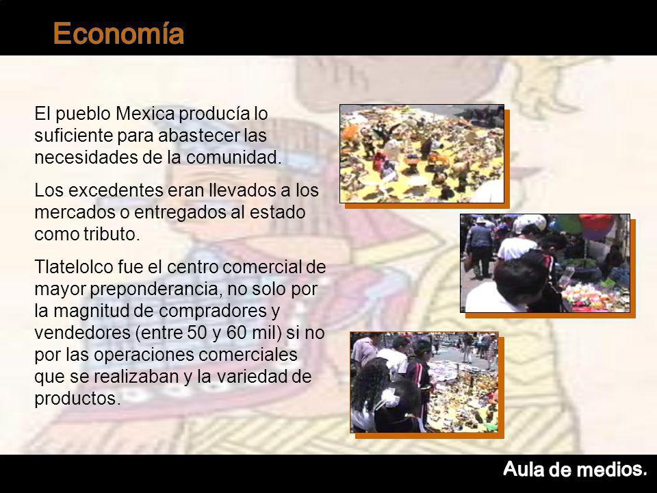 El pueblo Mexica producía lo suficiente para abastecer las necesidades de la comunidad.