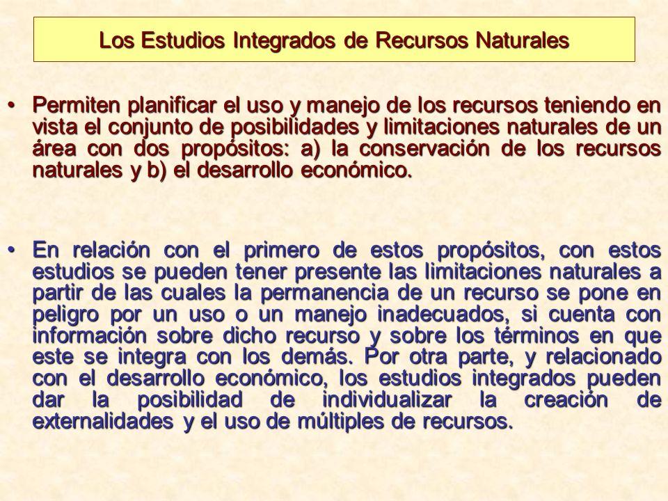 Los Estudios Integrados de Recursos Naturales Permiten planificar el uso y manejo de los recursos teniendo en vista el conjunto de posibilidades y lim