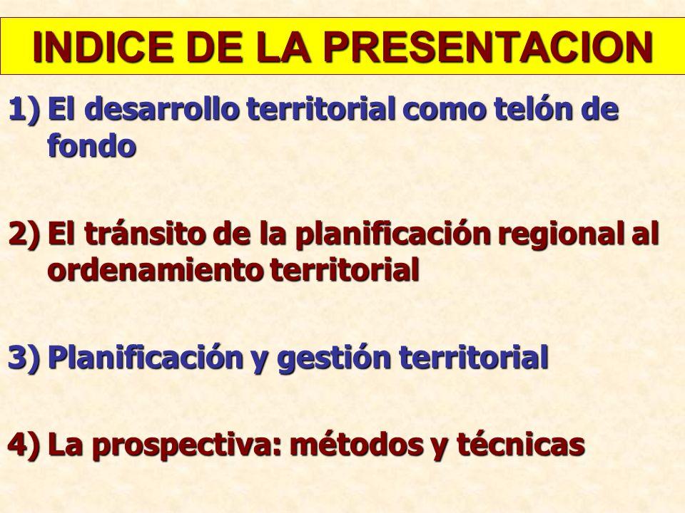 INDICE DE LA PRESENTACION 1)El desarrollo territorial como telón de fondo 2)El tránsito de la planificación regional al ordenamiento territorial 3)Pla