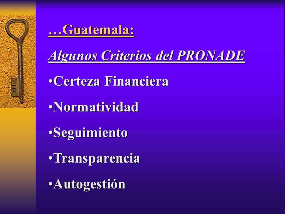 …Guatemala: Algunos Criterios del PRONADE Certeza FinancieraCerteza Financiera NormatividadNormatividad SeguimientoSeguimiento TransparenciaTransparencia AutogestiónAutogestión