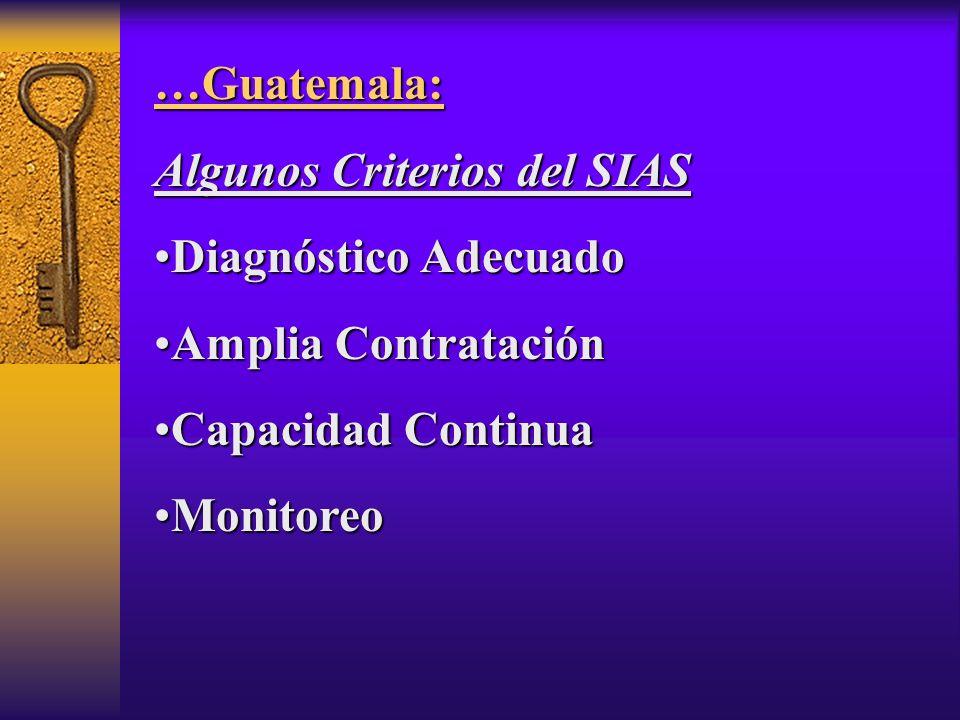 …Guatemala: Algunos Criterios del SIAS Diagnóstico AdecuadoDiagnóstico Adecuado Amplia ContrataciónAmplia Contratación Capacidad ContinuaCapacidad Continua MonitoreoMonitoreo