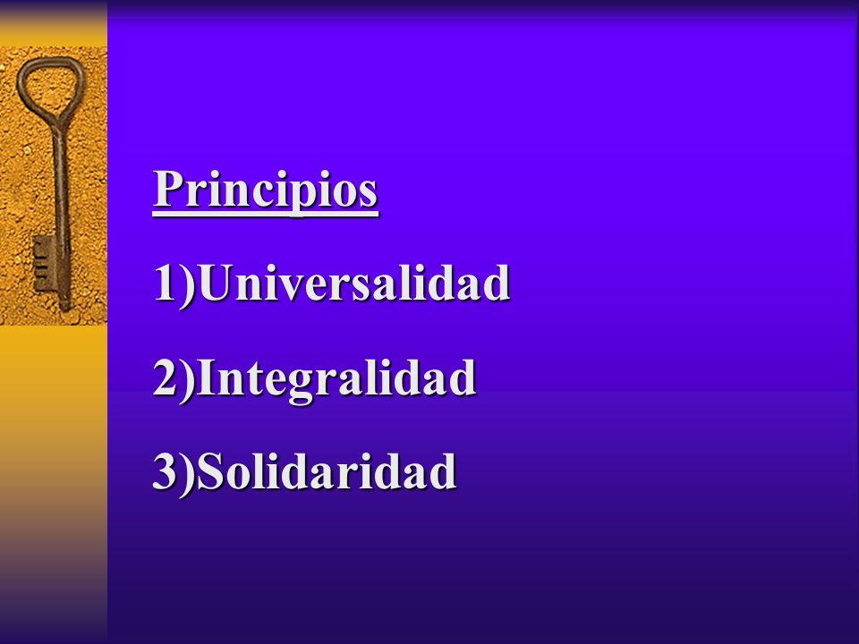 Principios 1)Universalidad 2)Integralidad 3)Solidaridad