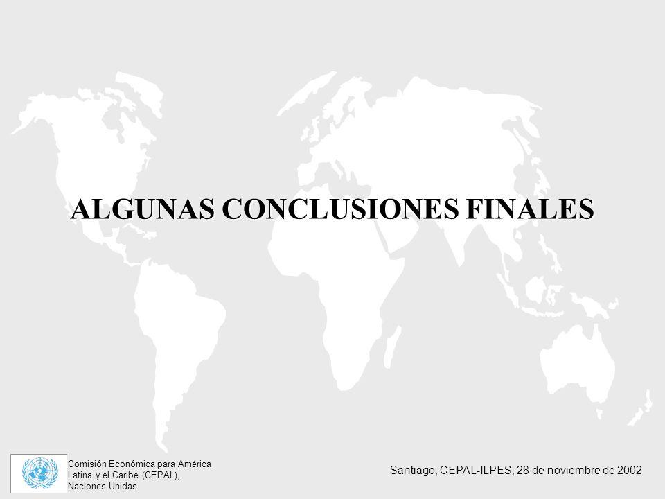 Comisión Económica para América Latina y el Caribe (CEPAL), Naciones Unidas Santiago, CEPAL-ILPES, 28 de noviembre de 2002 ALGUNAS CONCLUSIONES FINALES