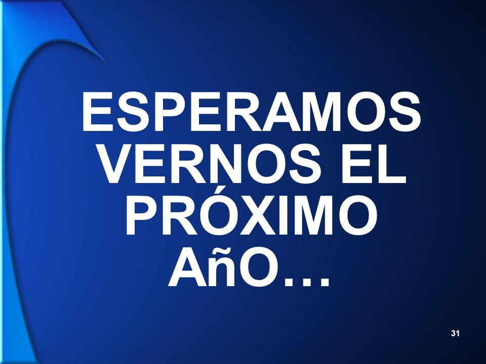 31 ESPERAMOS VERNOS EL PRÓXIMO AñO…