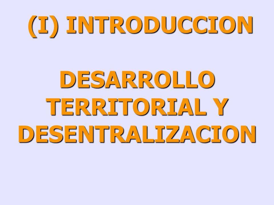 (I) (I) DESARROLLO TERRITORIAL Y DESENTRALIZACION DESARROLLO TERRITORIAL Y DESENTRALIZACION(II) DESARROLLO ECONOMICO LOCAL Y COMPETITIVIDAD TERRITORIA
