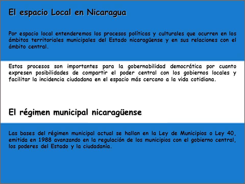 El espacio Local en Nicaragua Por espacio local entenderemos los procesos políticas y culturales que ocurren en los ámbitos territoriales municipales