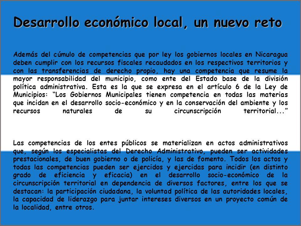 Desarrollo económico local, un nuevo reto Además del cúmulo de competencias que por ley los gobiernos locales en Nicaragua deben cumplir con los recur