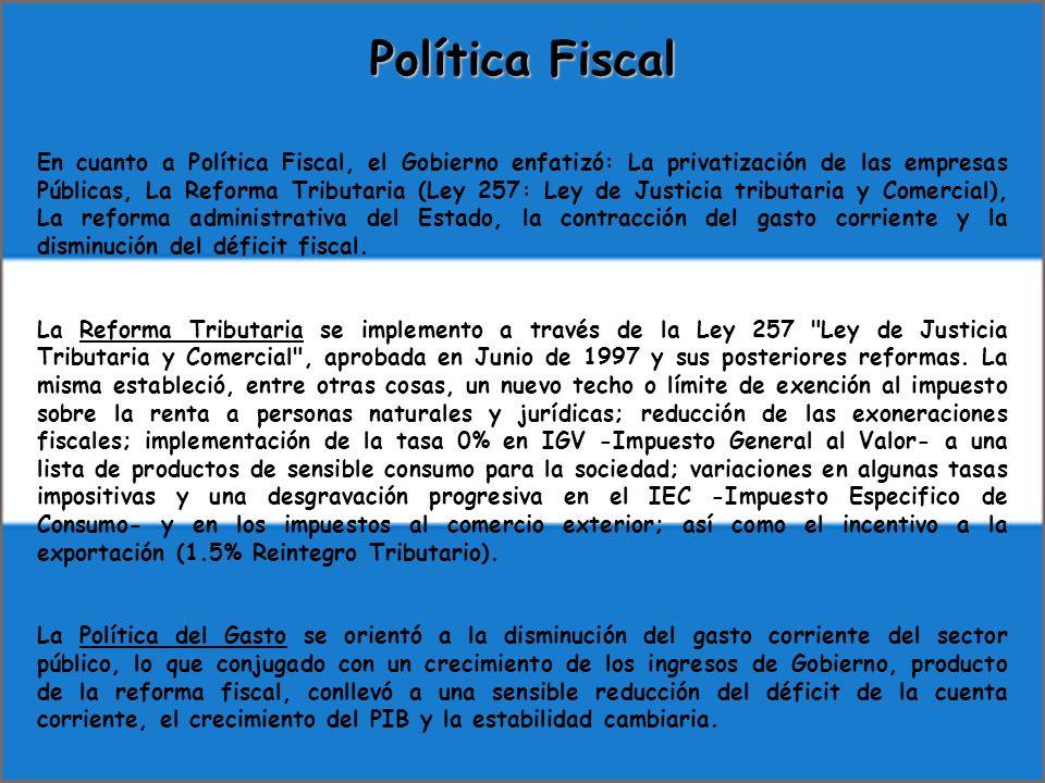 En cuanto a Política Fiscal, el Gobierno enfatizó: La privatización de las empresas Públicas, La Reforma Tributaria (Ley 257: Ley de Justicia tributar