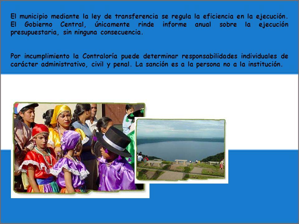 El municipio mediante la ley de transferencia se regula la eficiencia en la ejecución. El Gobierno Central, únicamente rinde informe anual sobre la ej