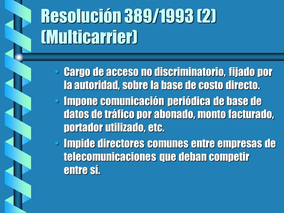 Resolución 389/1993 (2) (Multicarrier) Cargo de acceso no discriminatorio, fijado por la autoridad, sobre la base de costo directo.Cargo de acceso no discriminatorio, fijado por la autoridad, sobre la base de costo directo.