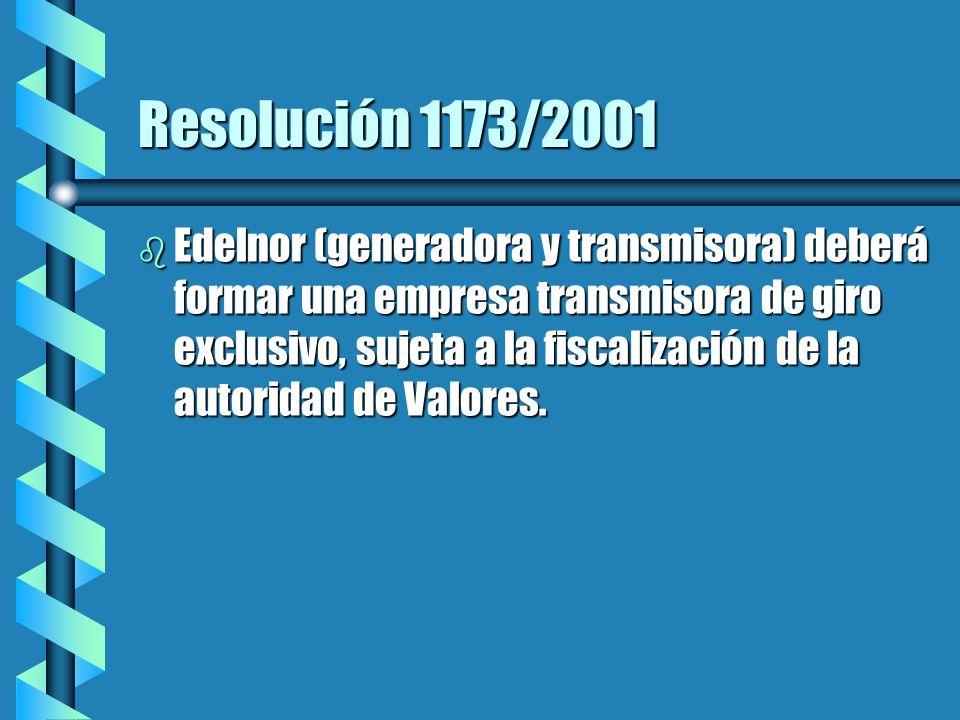 Resolución 1173/2001 b Edelnor (generadora y transmisora) deberá formar una empresa transmisora de giro exclusivo, sujeta a la fiscalización de la autoridad de Valores.