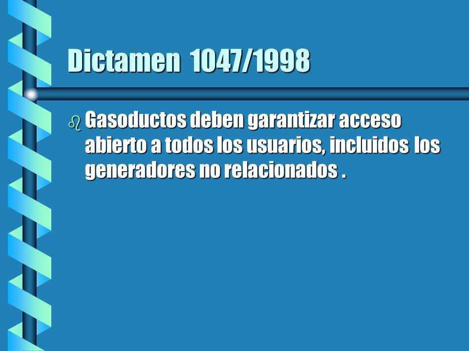 Dictamen 1047/1998 b Gasoductos deben garantizar acceso abierto a todos los usuarios, incluidos los generadores no relacionados.