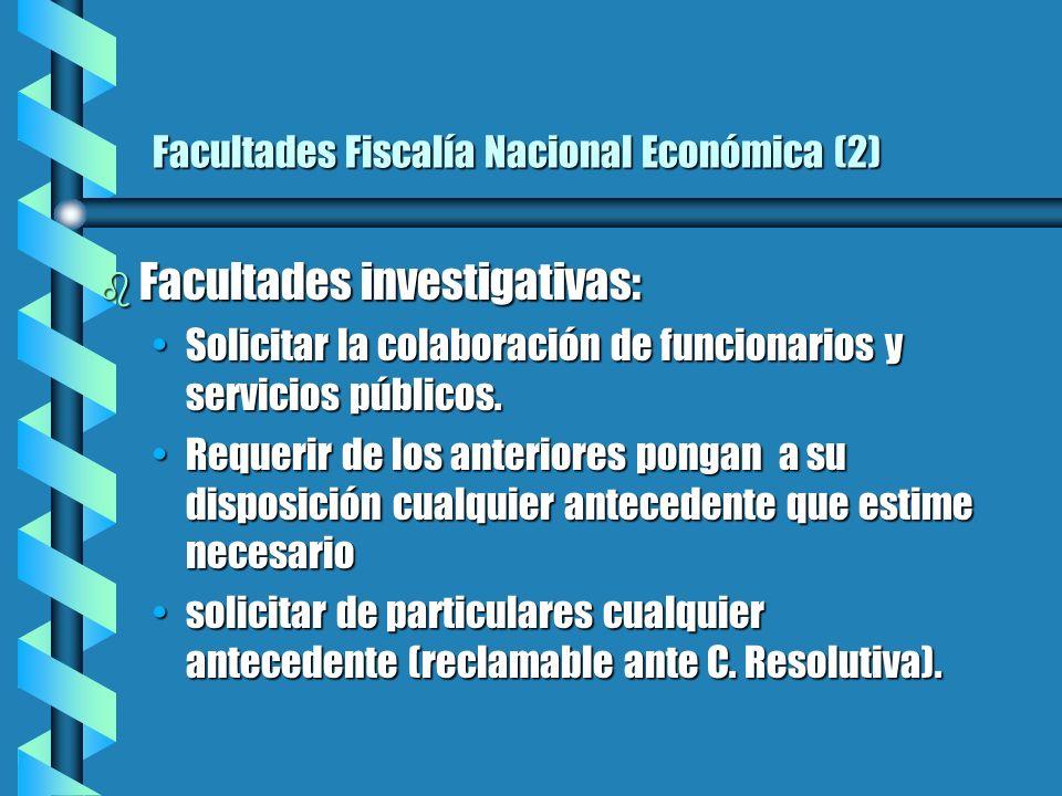 Facultades Fiscalía Nacional Económica (2) b Facultades investigativas: Solicitar la colaboración de funcionarios y servicios públicos.Solicitar la colaboración de funcionarios y servicios públicos.