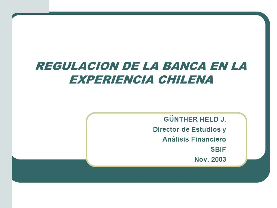 REGULACION DE LA BANCA EN LA EXPERIENCIA CHILENA GÜNTHER HELD J.