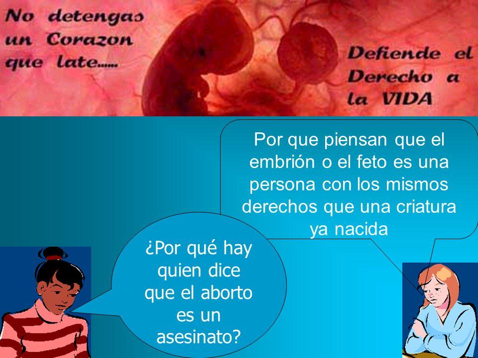 Por que piensan que el embrión o el feto es una persona con los mismos derechos que una criatura ya nacida ¿Por qué hay quien dice que el aborto es un