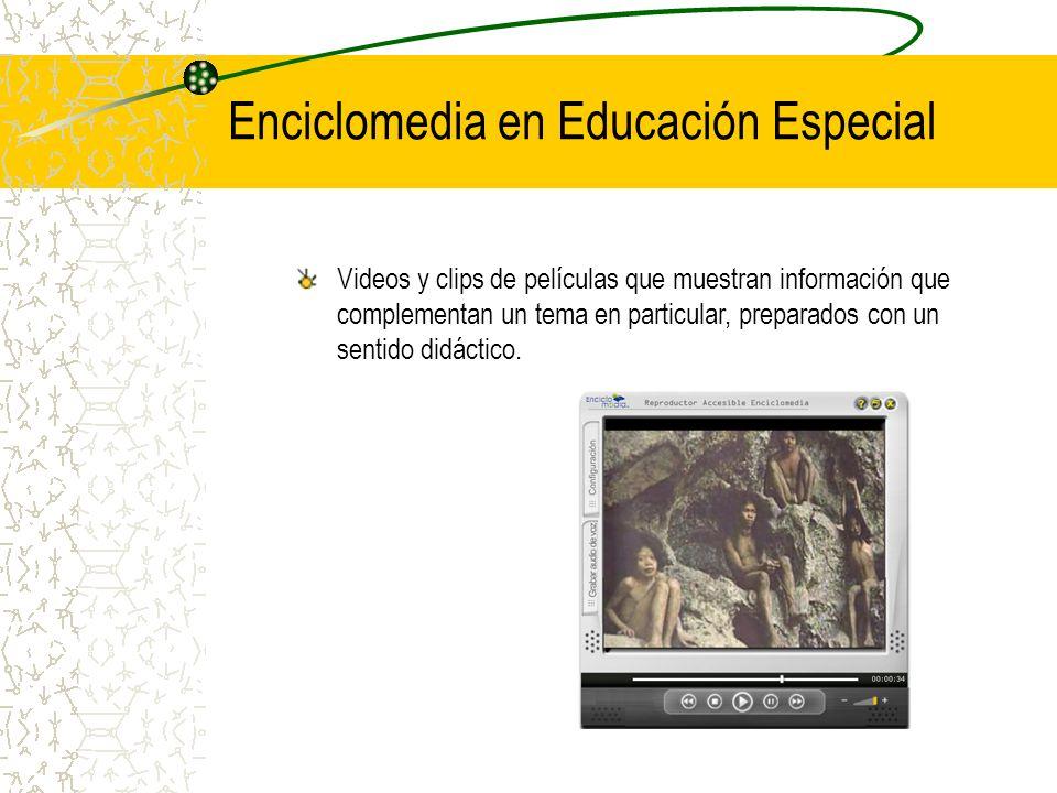 Enciclomedia en Educación Especial Videos y clips de películas que muestran información que complementan un tema en particular, preparados con un sent