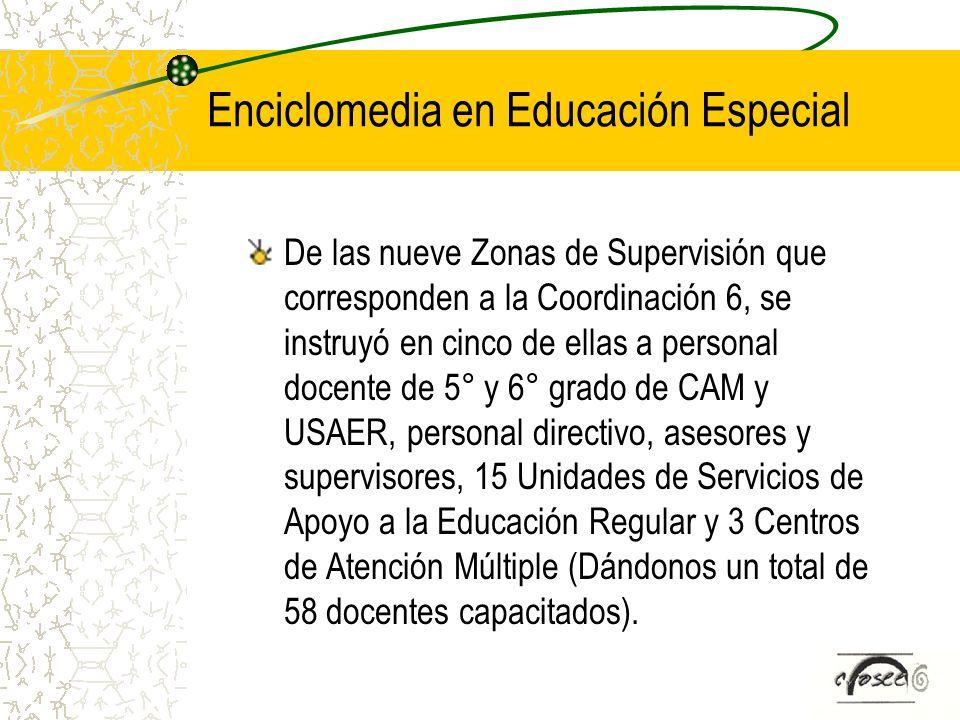 Enciclomedia en Educación Especial De las nueve Zonas de Supervisión que corresponden a la Coordinación 6, se instruyó en cinco de ellas a personal do
