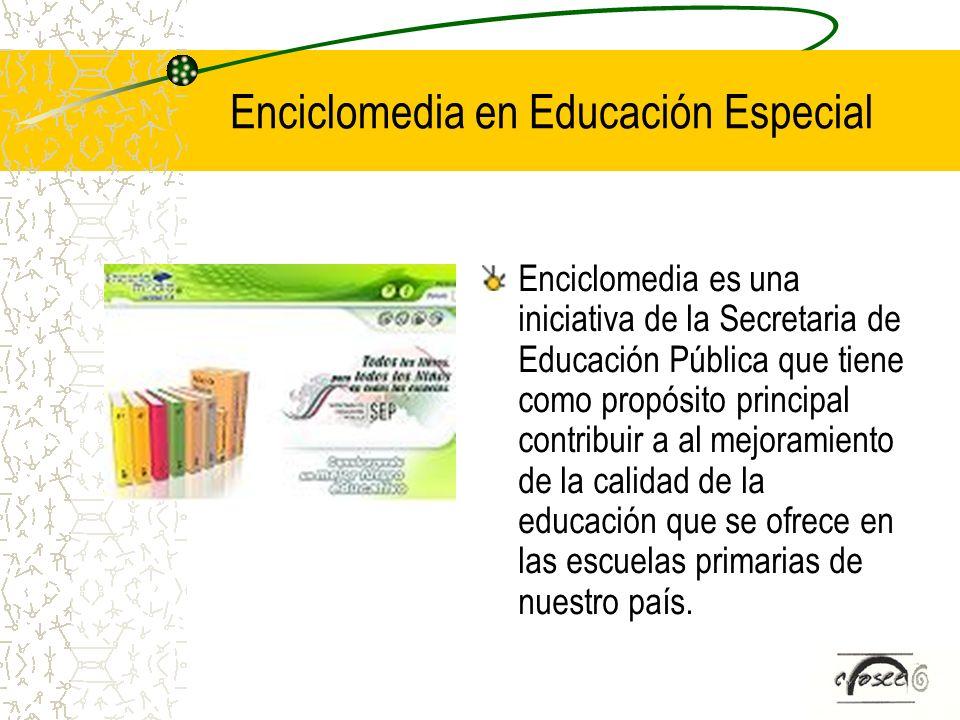 Enciclomedia en Educación Especial Enciclomedia es una iniciativa de la Secretaria de Educación Pública que tiene como propósito principal contribuir