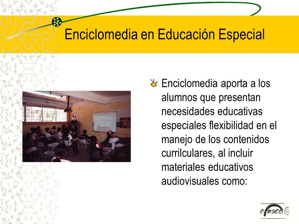 Enciclomedia en Educación Especial Enciclomedia aporta a los alumnos que presentan necesidades educativas especiales flexibilidad en el manejo de los
