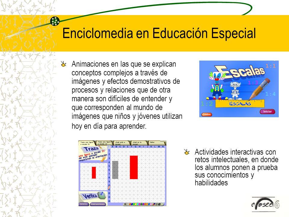 Enciclomedia en Educación Especial Actividades interactivas con retos intelectuales, en donde los alumnos ponen a prueba sus conocimientos y habilidad