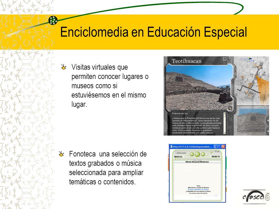 Enciclomedia en Educación Especial Visitas virtuales que permiten conocer lugares o museos como si estuviésemos en el mismo lugar. Fonoteca una selecc