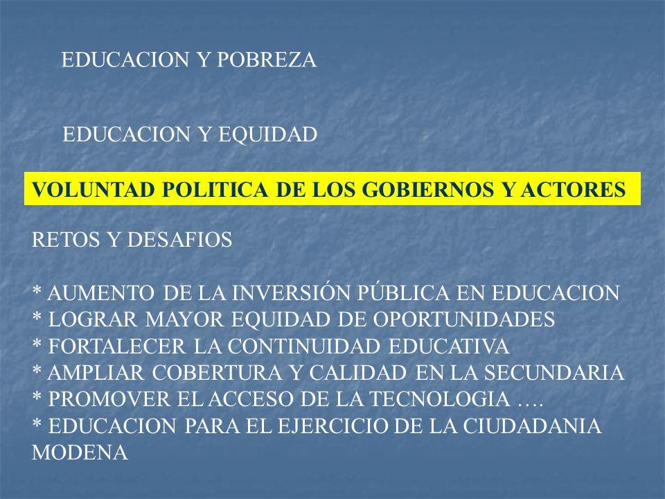 VOLUNTAD POLITICA DE LOS GOBIERNOS Y ACTORES RETOS Y DESAFIOS * AUMENTO DE LA INVERSIÓN PÚBLICA EN EDUCACION * LOGRAR MAYOR EQUIDAD DE OPORTUNIDADES *