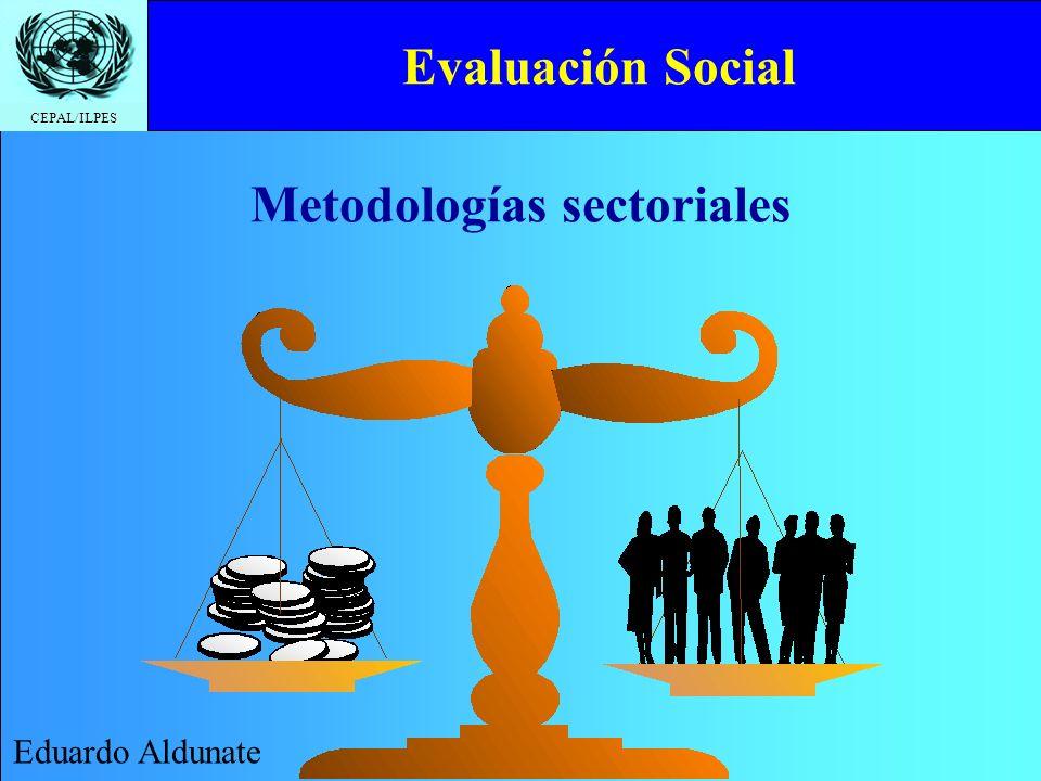 CEPAL/ILPES Evaluación Social Eduardo Aldunate Metodologías sectoriales