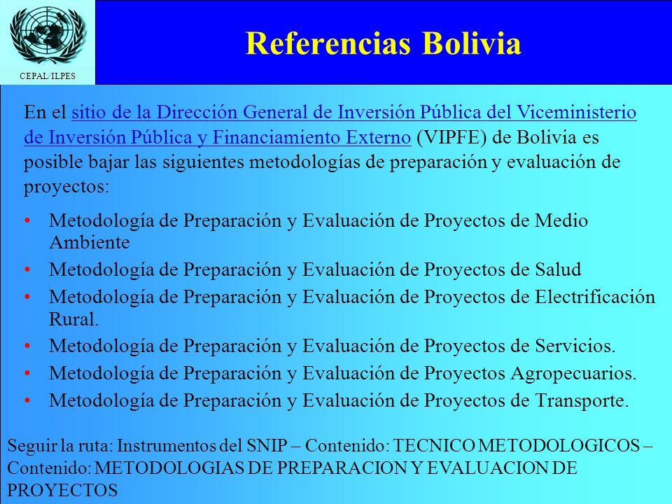 CEPAL/ILPES Referencias Bolivia Metodología de Preparación y Evaluación de Proyectos de Medio Ambiente Metodología de Preparación y Evaluación de Proyectos de Salud Metodología de Preparación y Evaluación de Proyectos de Electrificación Rural.