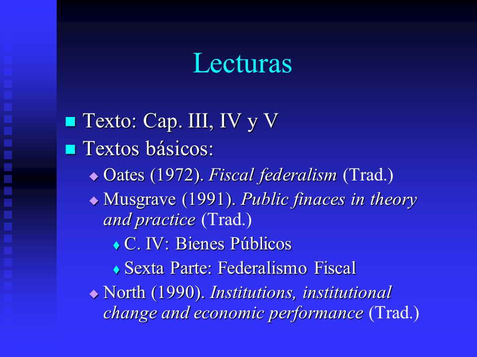 Lecturas Texto: Cap. III, IV y V Texto: Cap. III, IV y V Textos básicos: Textos básicos: Oates (1972). Fiscal federalism Oates (1972). Fiscal federali