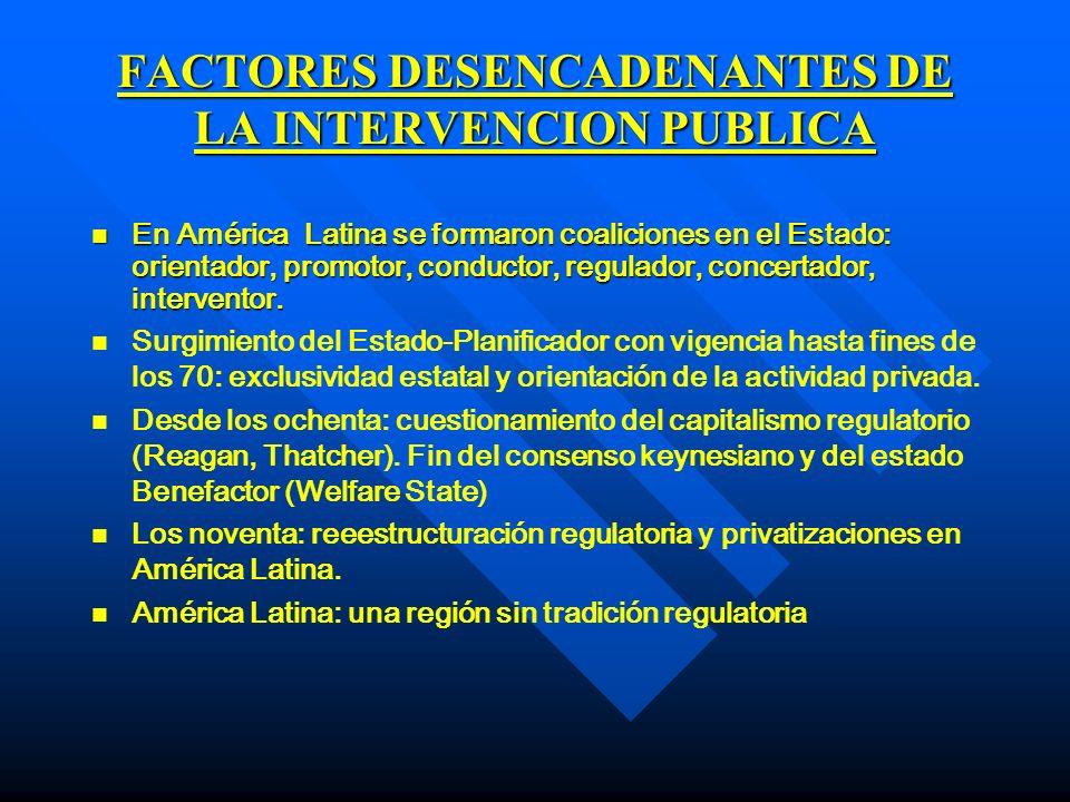 FACTORES DESENCADENANTES DE LA INTERVENCION PUBLICA n En América Latina se formaron coaliciones en el Estado: orientador, promotor, conductor, regulad