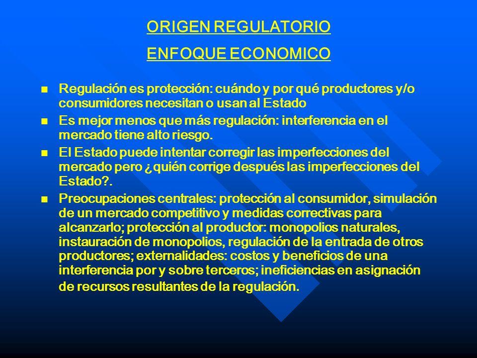 ORIGEN REGULATORIO ENFOQUE ECONOMICO n n Regulación es protección: cuándo y por qué productores y/o consumidores necesitan o usan al Estado n n Es mej
