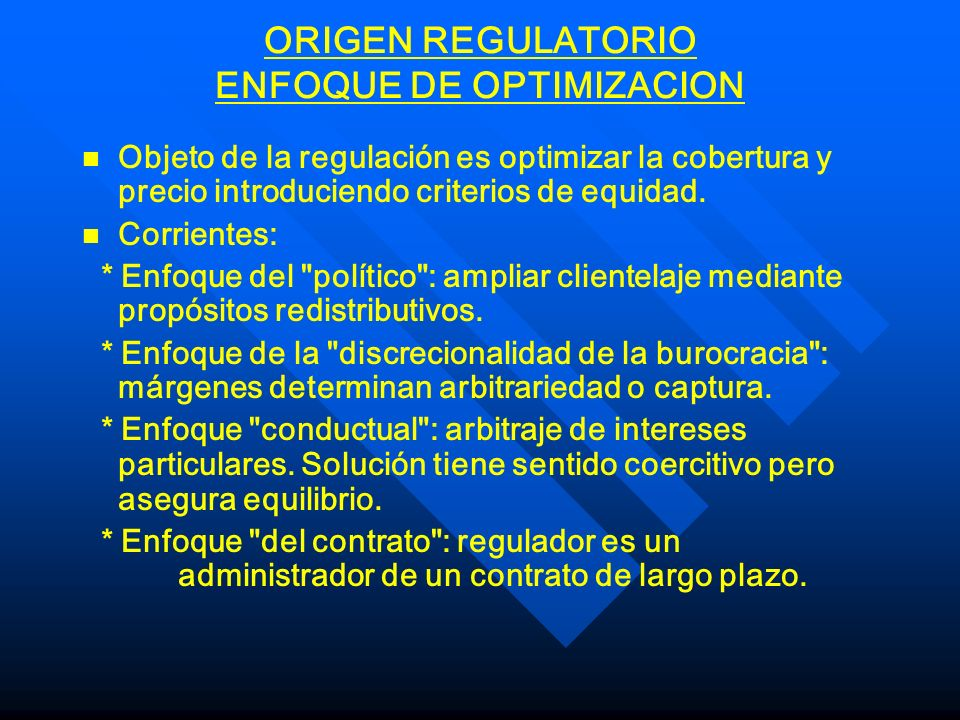 ORIGEN REGULATORIO ENFOQUE DE OPTIMIZACION n n Objeto de la regulación es optimizar la cobertura y precio introduciendo criterios de equidad. n n Corr