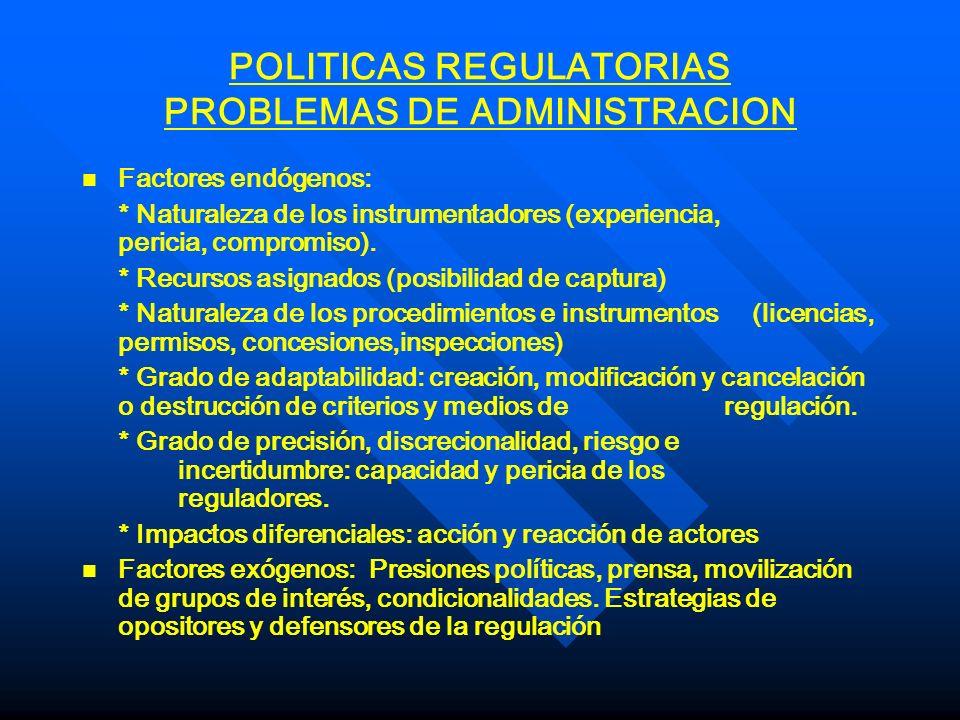 POLITICAS REGULATORIAS PROBLEMAS DE ADMINISTRACION n n Factores endógenos: * Naturaleza de los instrumentadores (experiencia, pericia, compromiso). *