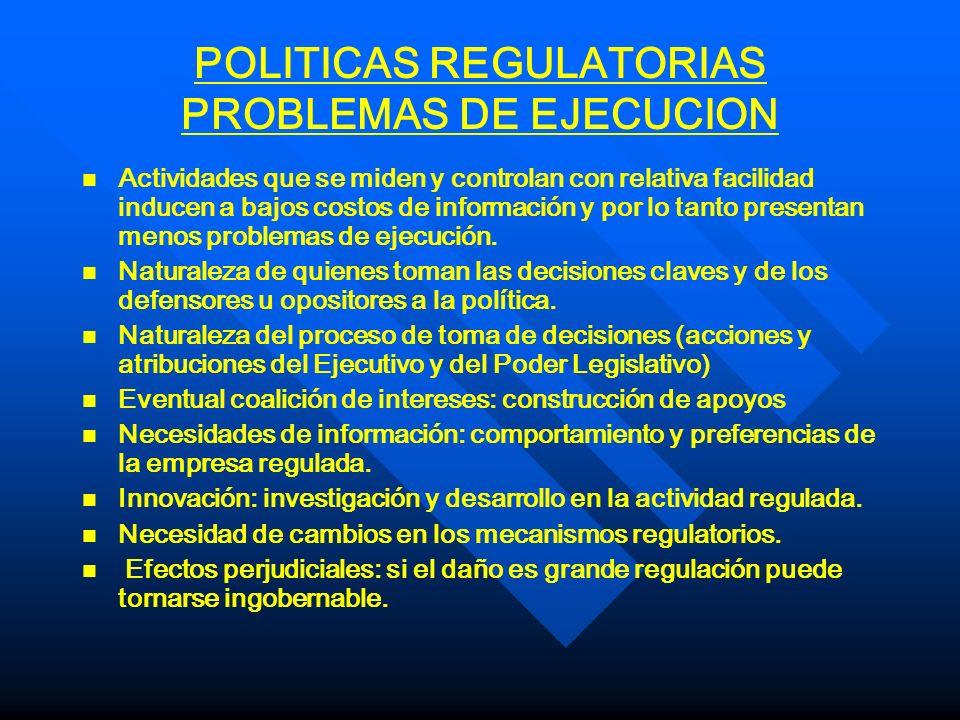 POLITICAS REGULATORIAS PROBLEMAS DE EJECUCION n n Actividades que se miden y controlan con relativa facilidad inducen a bajos costos de información y