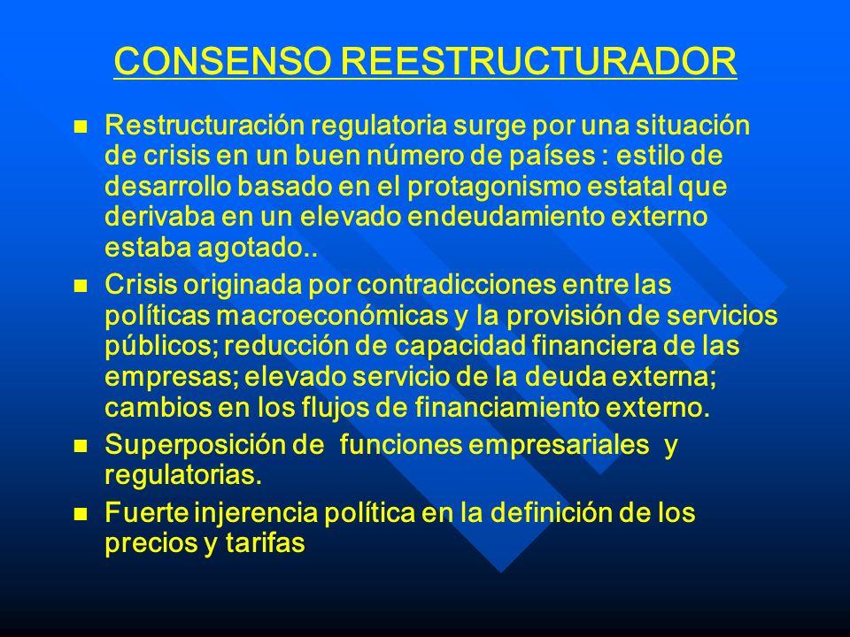 CONSENSO REESTRUCTURADOR n n Restructuración regulatoria surge por una situación de crisis en un buen número de países : estilo de desarrollo basado e