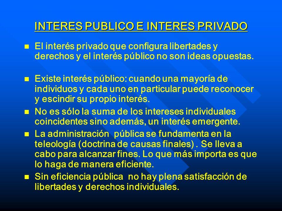 INTERES PUBLICO E INTERES PRIVADO n n El interés privado que configura libertades y derechos y el interés público no son ideas opuestas. n n Existe in