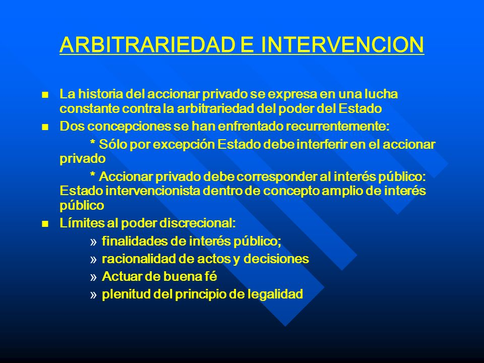 ARBITRARIEDAD E INTERVENCION n n La historia del accionar privado se expresa en una lucha constante contra la arbitrariedad del poder del Estado n n D