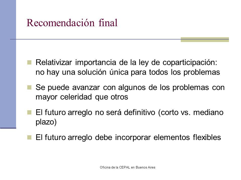 Oficina de la CEPAL en Buenos Aires Recomendación final Relativizar importancia de la ley de coparticipación: no hay una solución única para todos los