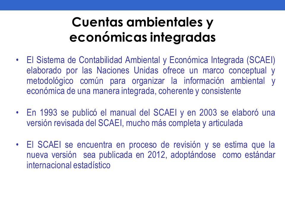 Cuentas ambientales y económicas integradas El Sistema de Contabilidad Ambiental y Económica Integrada (SCAEI) elaborado por las Naciones Unidas ofrec