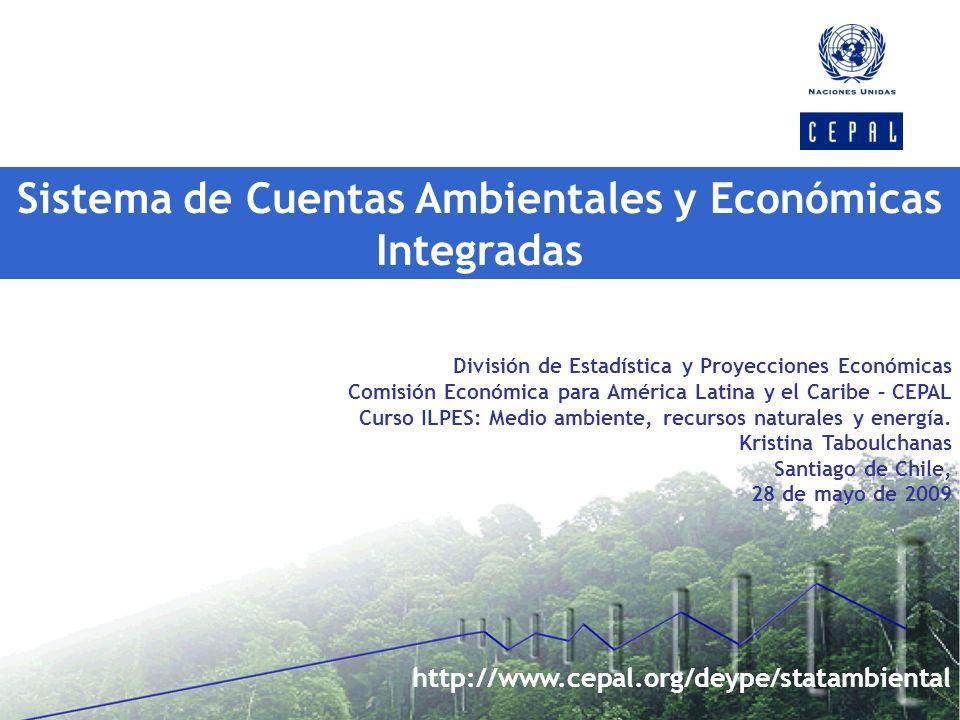 Sistema de Cuentas Ambientales y Económicas Integradas División de Estadística y Proyecciones Económicas Comisión Económica para América Latina y el C