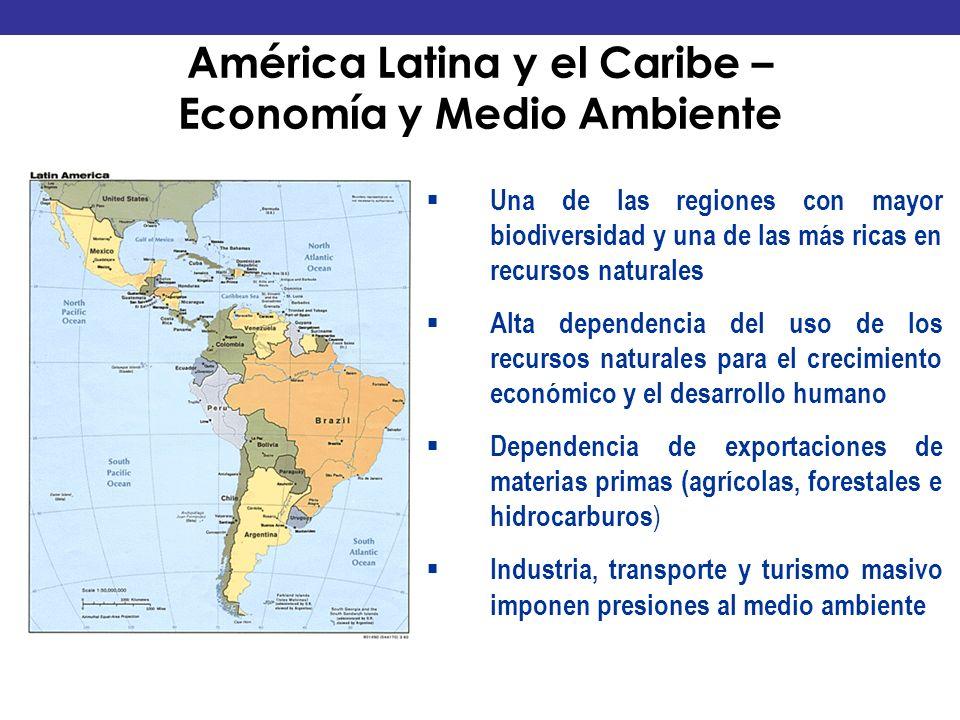 América Latina y el Caribe – Economía y Medio Ambiente Una de las regiones con mayor biodiversidad y una de las más ricas en recursos naturales Alta d