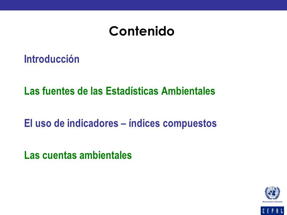 Contenido Introducción Las fuentes de las Estadísticas Ambientales El uso de indicadores – índices compuestos Las cuentas ambientales