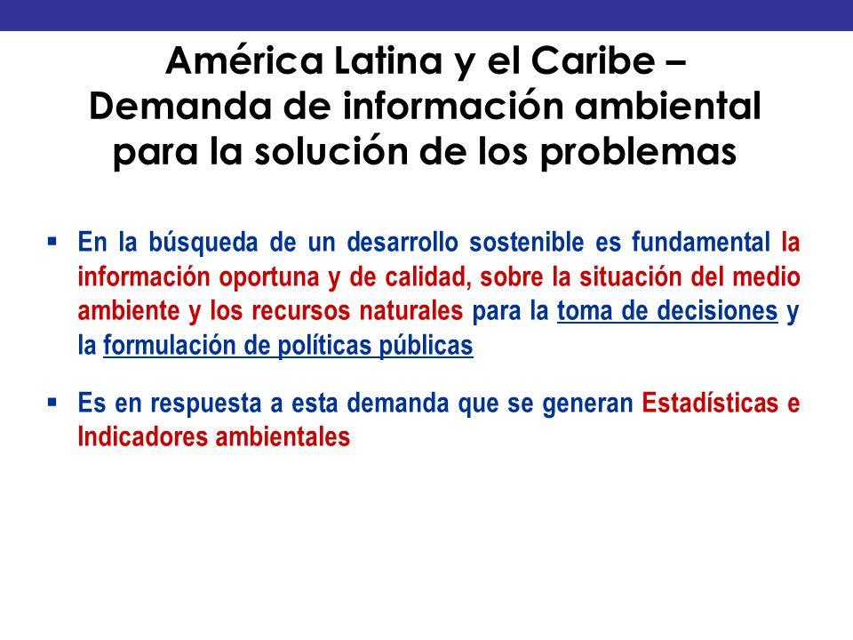 América Latina y el Caribe – Demanda de información ambiental para la solución de los problemas En la búsqueda de un desarrollo sostenible es fundamen