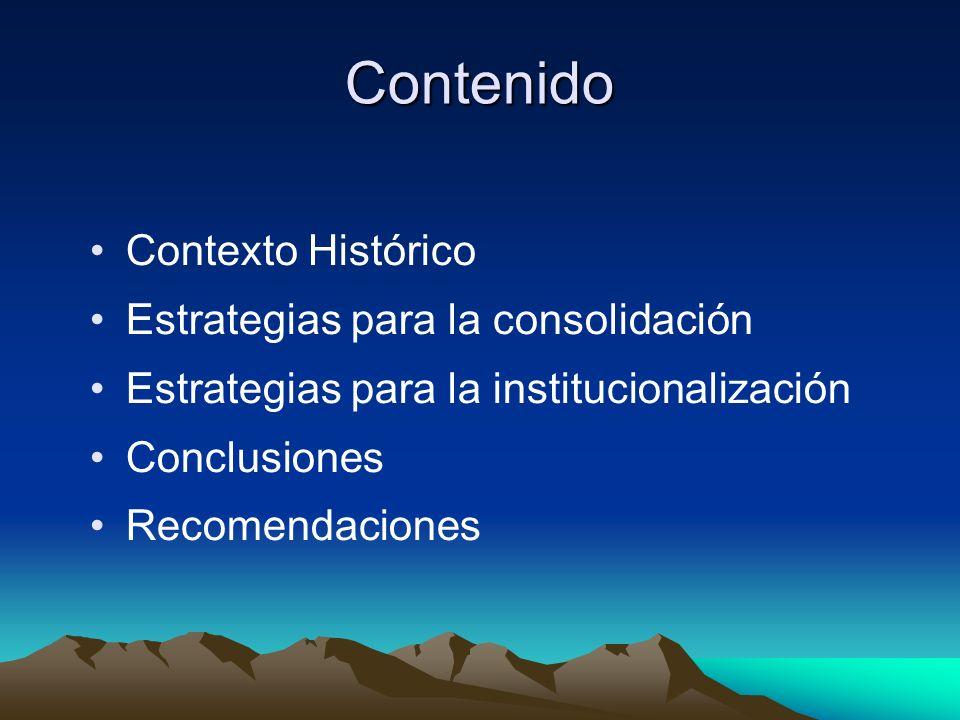 Contenido Contexto Histórico Estrategias para la consolidación Estrategias para la institucionalización Conclusiones Recomendaciones