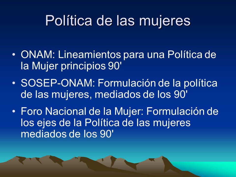 Política de las mujeres ONAM: Lineamientos para una Política de la Mujer principios 90' SOSEP-ONAM: Formulación de la política de las mujeres, mediado